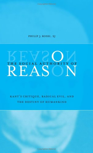 The Social Authority of Reason: Kant's Critique, Radical Evil, and the Destiny of Humankind (SUNY Series in Philosophy)