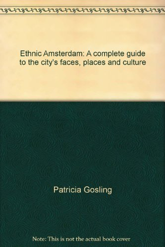 Ethnic Amsterdam: A complete guide to the city's faces, places and culture
