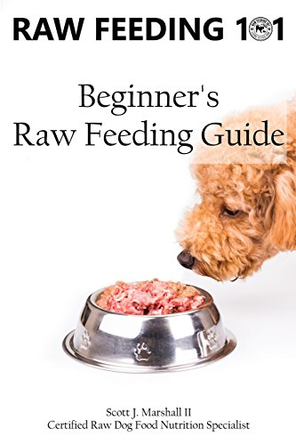 Raw Feeding 101: Beginner's Raw Feeding Guide by Scott Jay Marshall II