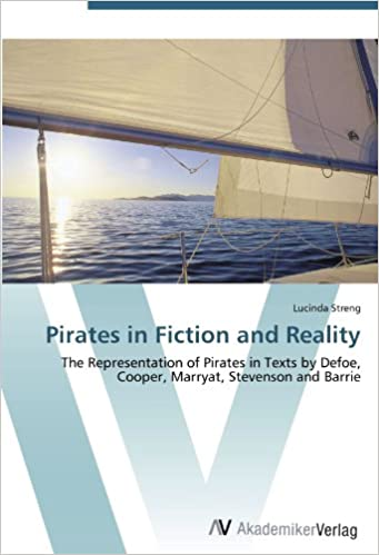 Englische Bücher zum kostenlosen Download Pirates in Fiction and Reality: The Representation of Pirates in Texts by Defoe, Cooper, Marryat, Stevenson and Barrie MOBI