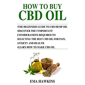 HOW TO BUY CBD OIL: 5 Important Considerations Required To Selecting The Best CBD Oil For Pain, Anxiety And Health: 4 (CBD OIL CRASH COURSE)