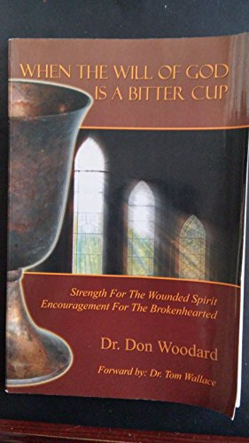 When the Will of God Is a Bitter Cup: Strength for the Wounded Spirit, Encouragement for the Brokenhearted