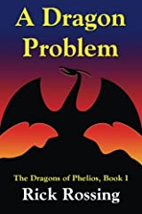A Dragon Problem: The Dragons of Phelios, Book I (Volume 1) Paperback