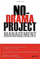 No-Drama Project Management: Avoiding Predictable Problems for Project Success Front Cover