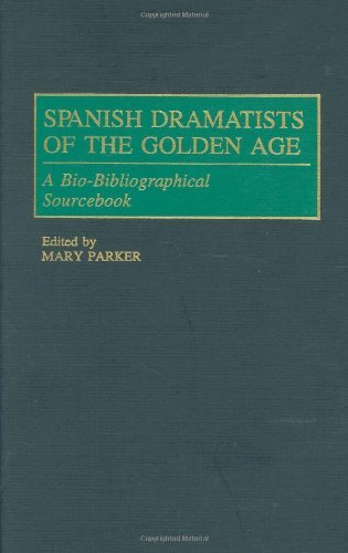 Spanish Dramatists of the Golden Age: A Bio-Bibliographical Sourcebook (Studies in American Religion; 67)
