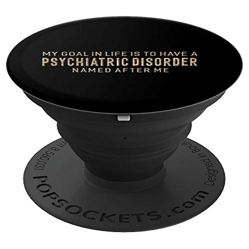 My Goal In Life Is To Have A Psychiatric Disorder Pop Socket - PopSockets Grip and Stand for Phones and Tablets