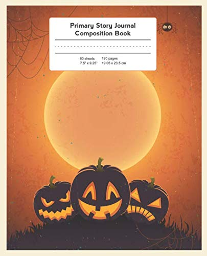 Primary Story Journal Composition Book: Grade Level K-2 Draw and Write, Halloween Notebook Early Childhood to Kindergarten (Primary Story Journals) ()