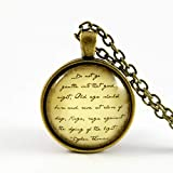 Dylan Thomas Quote | Inspirational Quote Necklace | Glass Pendant | Gift Idea | Do Not Go Gentle Into That Good Night | Rage Rage Against