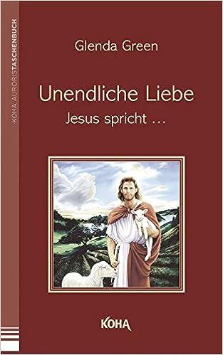 Unendliche Liebe Jesus Spricht Amazonde Glenda Green Bã¼cher