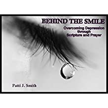 Behind The Smile: Overcoming Depression through Scripture and Prayer