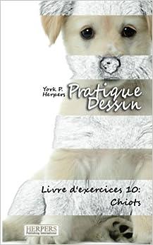 Book Pratique Dessin - Livre d'exercices 10: Chiots: Volume 10