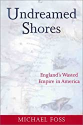 Undreamed Shores: England's Wasted Empire in America (Making of America (Sterling))