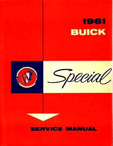 A MUST HAVE MANUAL FOR OWNERS, MECHANICS & RESTORERS - THE 1961 BUICK SPECIAL FACTORY REPAIR SHOP & SERVICE MANUAL.