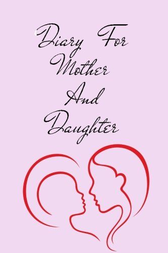 Diary For Mother And Daughter: 6 x 9, 108 Lined Pages (diary, notebook, journal) (Mother Daughter Notebook)