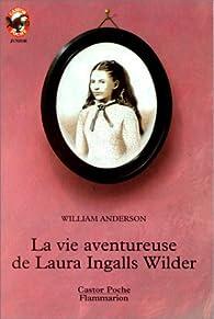 La Vie aventureuse de Laura Ingalls Wilder par William Anderson