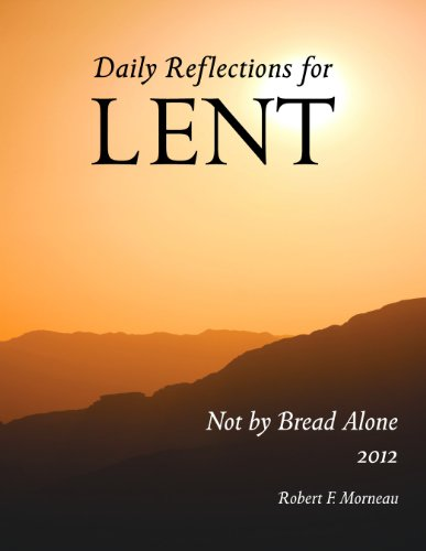 Not by Bread Alone Daily Reflections for Lent 2012 Large Print Edition