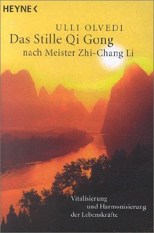 Das Stille Qi Gong nach Meister Zhi-Chang Li. Meditative Energiearbeit - Vitalisierung und Harmonisierung der Lebenskräfte