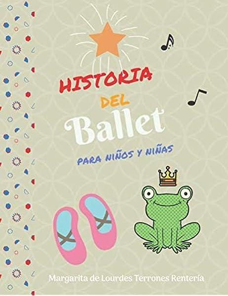 Historia del Ballet para niños y niñas: Amazon.es: Terrones, Margarita: Libros