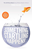 Something Startling Happens: The 120 Story Beats Every Writer Needs to Know