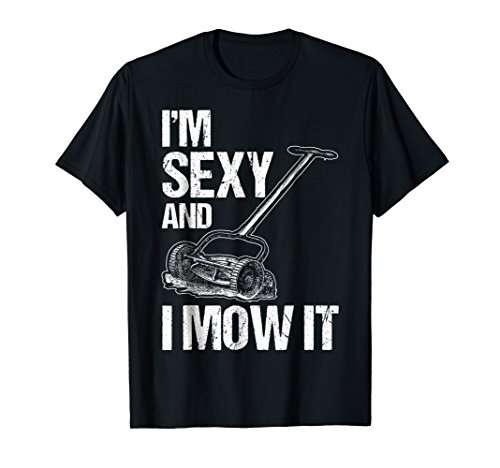 I'm Sexy and I Mow it Lawn Mowing Landscapers ()