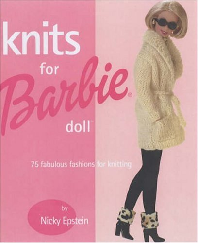 Knits for Barbie Doll: 75 Fabulous Fashions for Knitting - Barbie Doll Pattern