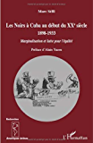 Les Noirs à Cuba au début du XXe siècle 1898-1933 : Marginalisation et lutte pour l'égalité