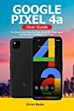 Google Pixel 4a User Guide: The Illustrated Step By