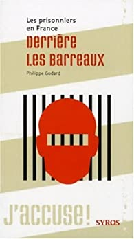 Derrière les barreaux : Les prisonniers en France par Philippe Godard