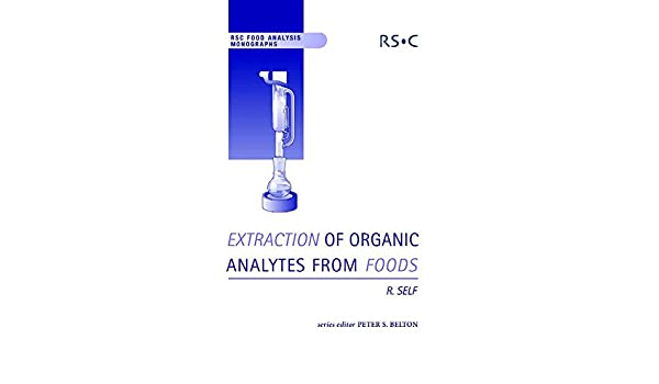 Extraction Of Organic Analytes From Foods A Manual Of Methods Rsc Food Analysis Monographs Volume 6 Self Ron Belton Peter S 9780854045921 Amazon Com Books