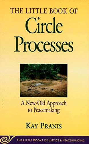 The Little Book of Circle Processes : A New/Old Approach to Peacemaking (The Little Books of Justice and Peacebuilding Series) (Little Books of Justice & ()