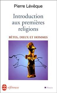 Introduction aux premières religions : Bêtes, dieux et hommes par Pierre Lévêque