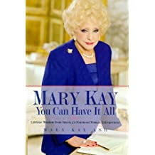 Mary Kay: You Can Have It All: Lifetime Wisdom from America's Foremost Woman Entrepreneur