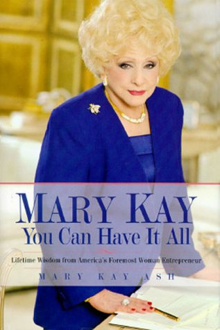 Mary Kay: You Can Have It All: Lifetime Wisdom from America's Foremost Woman Entrepreneur (Best Music Managers Of All Time)