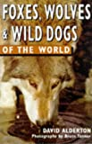 Foxes, Wolves and Wild Dogs, David Alderton, 0713727535