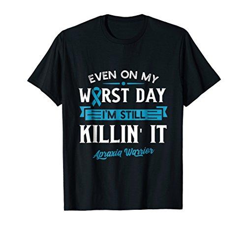 Even on my worst day I'm still killing it Apraxia Tshirt