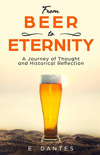 From Beer to  Eternity: A Journey of Thought and Historical Reflection