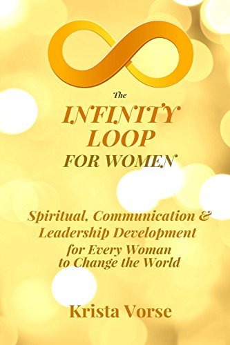 The Infinity Loop for Women: Spiritual, Communication & Leadership Development for Every Woman to Change the World