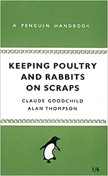 Book Keeping Poultry and Rabbits on Scraps (Penguin Handbooks) by Claude Goodchild (2009-07-28)