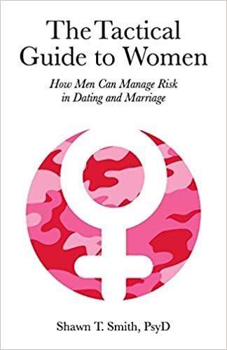 Amazon.com: The Tactical Guide to Women: How Men Can Manage Risk in Dating  and Marriage (9780990686446): Shawn T. Smith: Books