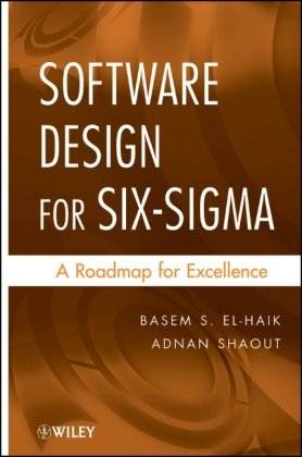 Software Design for Six Sigma: A Roadmap for Excellence by Adnan Shaout , Basem S. El-Haik, Publisher : Wiley