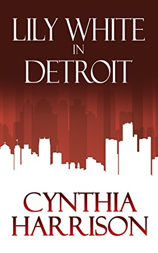 Lily White in Detroit by [Harrison, Cynthia]