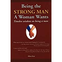 Being the Strong Man a Women Wants: Timeless wisdom on being a man