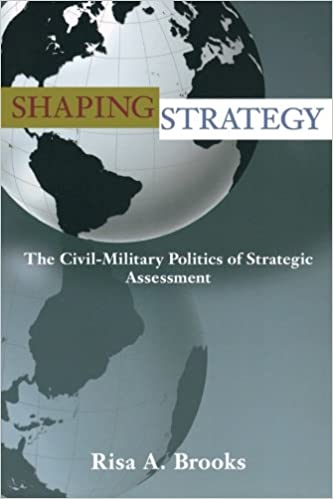 Amazon.com: Shaping Strategy: The Civil Military Politics of