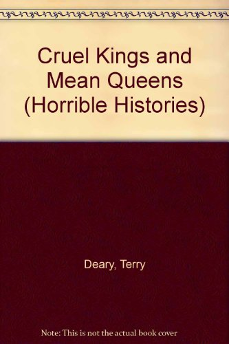 Cruel Kings and Mean Queens (Horrible Histories)