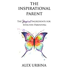 The Inspirational Parent: The Magical Ingredients For Effective Parenting