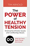 The Power of Healthy Tension: Overcome Chronic Issues and Conflicting Values