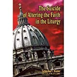 The Suicide of Altering the Faith in the Liturgy, Paul Kramer, 0978793404