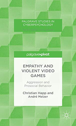 Empathy and Violent Video Games: Aggression and Prosocial Behavior (Palgrave Studies in Cyberpsychology)