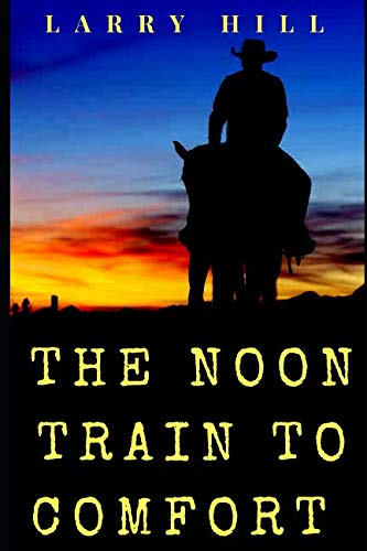 The Noon Train to Comfort (Will Cannon, Bounty Hunter, Western Adventure Novels)