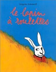 Le lapin à roulettes par Grégoire Solotareff